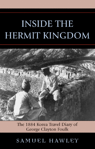 Cover image for the book Inside the Hermit Kingdom: The 1884 Korea Travel Journal of George Clayton Foulk