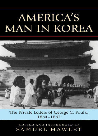 Cover image for the book America's Man in Korea: The Private Letters of George C. Foulk, 1884-1887