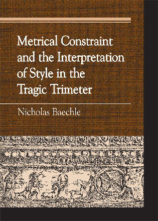 Cover image for the book Metrical Constraint and the Interpretation of Style in the Tragic Trimeter