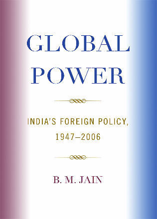 Cover image for the book Global Power: India's Foreign Policy, 1947-2006