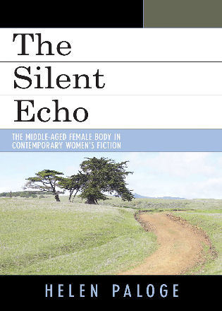 Cover image for the book The Silent Echo: The Middle-Aged Female Body in Contemporary Women's Fiction