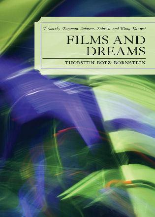 Cover image for the book Films and Dreams: Tarkovsky, Bergman, Sokurov, Kubrick, and Wong Kar-Wai