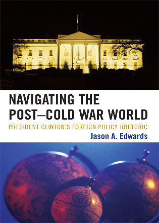 Cover image for the book Navigating the Post-Cold War World: President Clinton's Foreign Policy Rhetoric