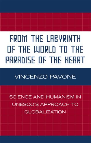Cover image for the book From the Labyrinth of the World to the Paradise of the Heart: Science and Humanism in UNESCO's Approach to Globalization
