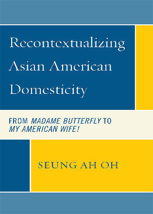 Cover image for the book Recontextualizing Asian American Domesticity: From Madame Butterfly to My American Wife!