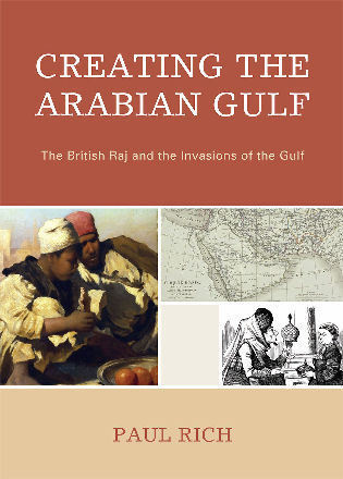 Cover image for the book Creating the Arabian Gulf: The British Raj and the Invasions of the Gulf