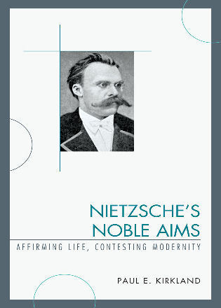 Cover image for the book Nietzsche's Noble Aims: Affirming Life, Contesting Modernity
