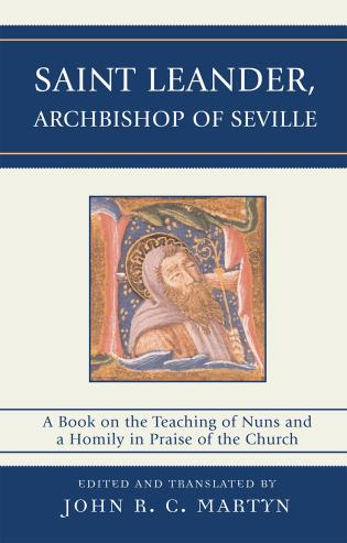 Cover image for the book Saint Leander, Archbishop of Seville: A Book on the Teaching of Nuns and a Homily in Praise of the Church