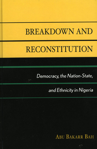 Cover image for the book Breakdown and Reconstitution: Democracy, The Nation-State, and Ethnicity in Nigeria