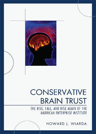 Cover image for the book Conservative Brain Trust: The Rise, Fall, and Rise Again of the American Enterprise Institute