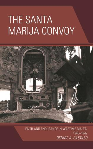 Cover image for the book The Santa Marija Convoy: Faith and Endurance in Wartime Malta, 1940–1942