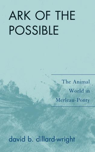Ark Of The Possible The Animal World In Merleau Ponty 9780739129371