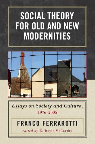 Cover image for the book Social Theory for Old and New Modernities: Essays on Society and Culture, 1976-2005