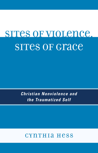 Cover image for the book Sites of Violence, Sites of Grace: Christian Nonviolence and the Traumatized Self