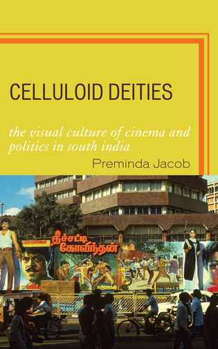 Cover image for the book Celluloid Deities: The Visual Culture of Cinema and Politics in South India
