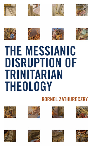 Cover image for the book The Messianic Disruption of Trinitarian Theology