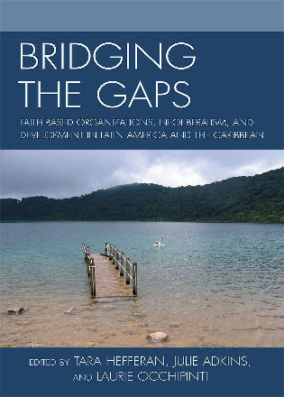 Cover image for the book Bridging the Gaps: Faith-based Organizations, Neoliberalism, and Development in Latin America and the Caribbean