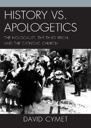 Cover image for the book History vs. Apologetics: The Holocaust, the Third Reich, and the Catholic Church