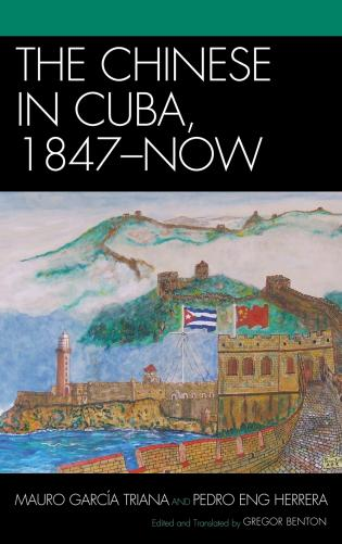 Cover image for the book The Chinese in Cuba, 1847-Now