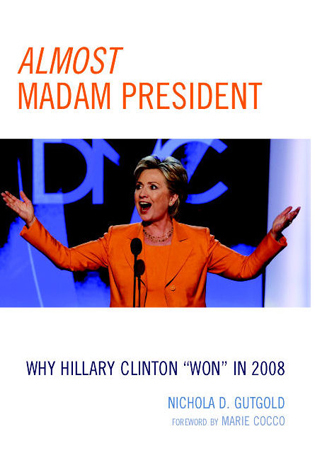Cover image for the book Almost Madam President: Why Hillary Clinton 'Won' in 2008