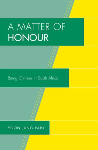 Cover image for the book A Matter of Honour: Being Chinese in South Africa