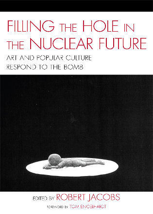 Cover image for the book Filling the Hole in the Nuclear Future: Art and Popular Culture Respond to the Bomb