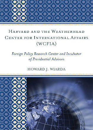 Cover image for the book Harvard and the Weatherhead Center for International Affairs (WCFIA): Foreign Policy Research Center and Incubator of Presidential Advisors
