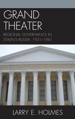 Cover image for the book Grand Theater: Regional Governance in Stalin's Russia, 1931-1941