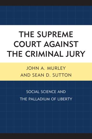 Cover image for the book The Supreme Court against the Criminal Jury: Social Science and the Palladium of Liberty