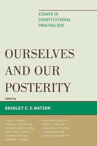 Cover image for the book Ourselves and Our Posterity: Essays in Constitutional Originalism