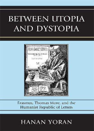 Cover image for the book Between Utopia and Dystopia: Erasmus, Thomas More, and the Humanist Republic of Letters
