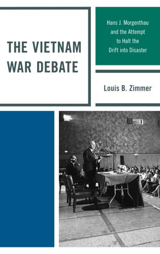 Cover image for the book The Vietnam War Debate: Hans J. Morgenthau and the Attempt to Halt the Drift into Disaster