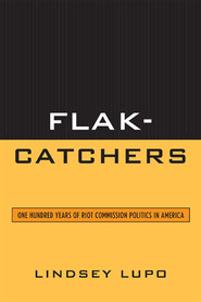 Cover image for the book Flak-Catchers: One Hundred Years of Riot Commission Politics in America
