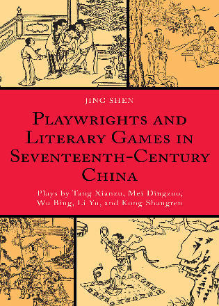 Cover image for the book Playwrights and Literary Games in Seventeenth-Century China: Plays by Tang Xianzu, Mei Dingzuo, Wu Bing, Li Yu, and Kong Shangren