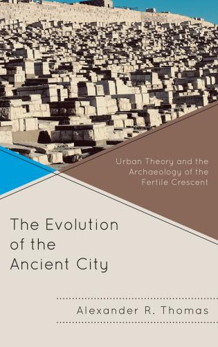 Cover image for the book The Evolution of the Ancient City: Urban Theory and the Archaeology of the Fertile Crescent