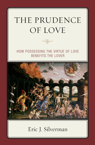 Cover image for the book The Prudence of Love: How Possessing the Virtue of Love Benefits the Lover