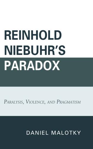 Cover image for the book Reinhold Niebuhr's Paradox: Paralysis, Violence, and Pragmatism