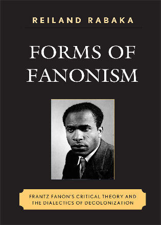 Cover image for the book Forms of Fanonism: Frantz Fanon's Critical Theory and the Dialectics of Decolonization