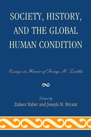 Cover image for the book Society, History, and the Global Human Condition: Essays in Honor of Irving M. Zeitlin
