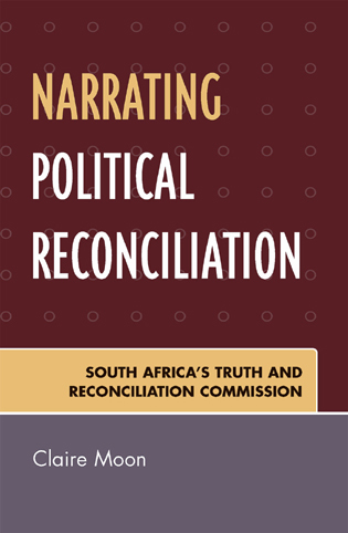 Cover image for the book Narrating Political Reconciliation: South Africa's Truth and Reconciliation Commission