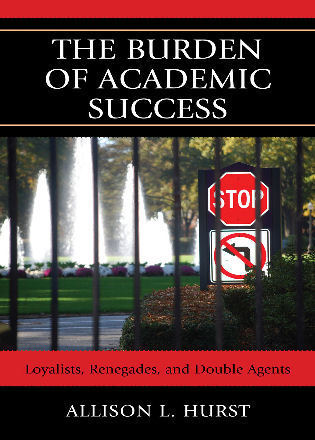Cover image for the book The Burden of Academic Success: Loyalists, Renegades, and Double Agents