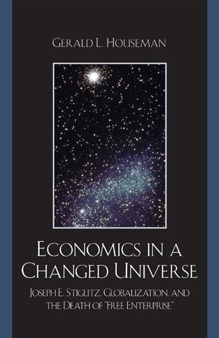 Cover image for the book Economics in a Changed Universe: Joseph E. Stiglitz, Globalization, and the Death of 'Free Enterprise'