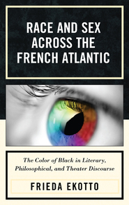 Cover image for the book Race and Sex across the French Atlantic: The Color of Black in Literary, Philosophical and Theater Discourse