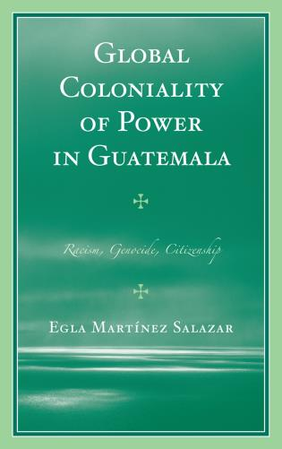 Cover image for the book Global Coloniality of Power in Guatemala: Racism, Genocide, Citizenship