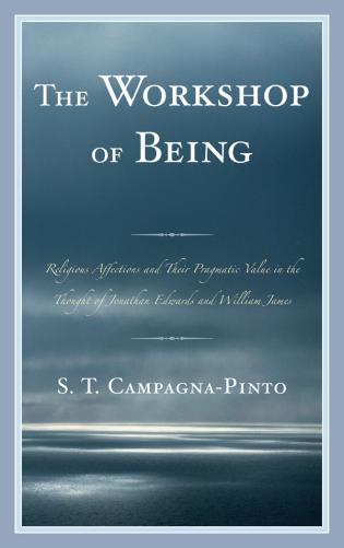 Cover image for the book Workshop of Being: Religious Affections and their Pragmatic Value in the Thought of Jonathan Edwards and William James