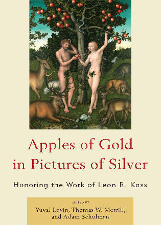 Cover image for the book Apples of Gold in Pictures of Silver: Honoring the Work of Leon R. Kass