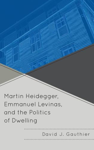 Cover image for the book Martin Heidegger, Emmanuel Levinas, and the Politics of Dwelling