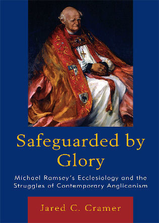 Cover image for the book Safeguarded by Glory: Michael Ramsey's Ecclesiology and the Struggles of Contemporary Anglicanism