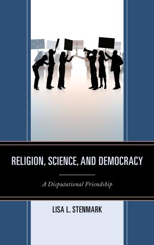 Cover image for the book Religion, Science, and Democracy: A Disputational Friendship