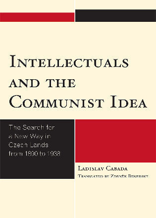 Cover image for the book Intellectuals and the Communist Idea: The Search for a New Way in Czech Lands from 1890 to 1938